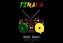 Timaya – Bang Bang (Audio & Video)