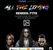General Pype ft Burna Boy & Phyno – All The Loving