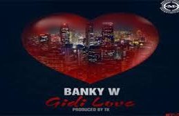 (Video) Banky W – Gidi Love