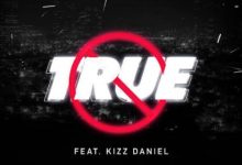 "Mayorkun – ""True"" Ft Kizz Daniel"