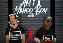 "Naira Marley X Zlatan – ""Am I A Yahoo Boy"""
