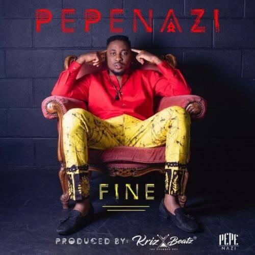 """Pepenazi – """"Fine"""" (prod  By KrizBeatz)"""