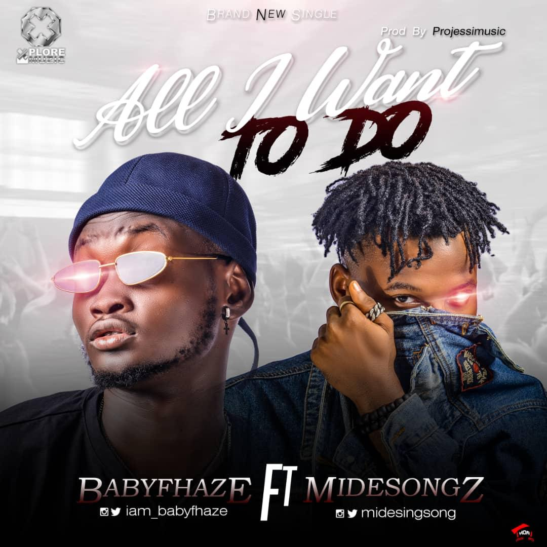 "Babyfhaze – ""All I want to do"" ft Midesongz (Prod. By Projessimusic)"