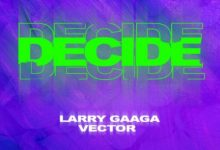 "Larry Gaaga x Vector – ""Decide"""