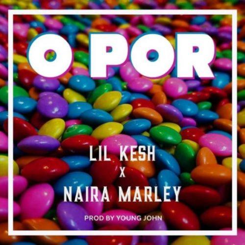 "Lil Kesh x Naira Marley – ""O Por"" (Prod. By Young John)"