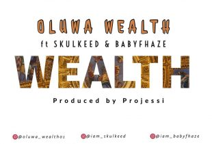 Oluwa Wealth – Wealth Ft Skulkeed , Babyfhaze