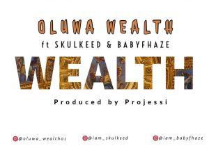 Oluwa Wealth – Wealth Ft Skulkeed , Babyfhaze